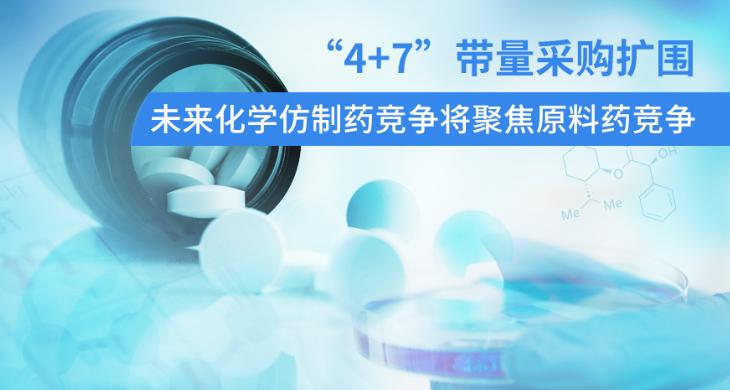 """""""4+7""""带量采购扩围,未来化学仿制药竞争将聚焦原料药竞争"""
